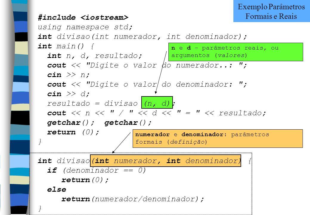 n e d - parâmetros reais, ou argumentos (valores) numerador e denominador: parâmetros formais (definição) #include using namespace std; int divisao(in