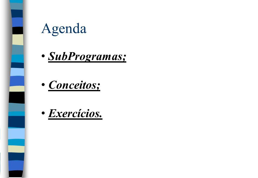 Agenda SubProgramas; Conceitos; Exercícios.