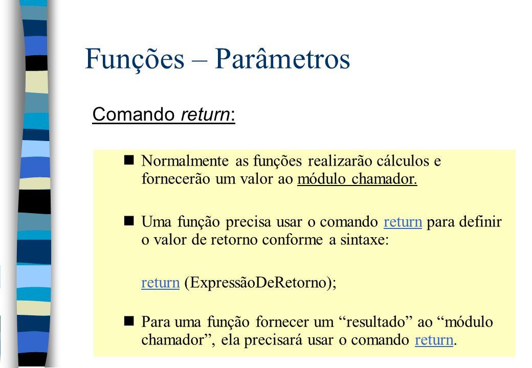 Funções – Parâmetros Comando return: nNormalmente as funções realizarão cálculos e fornecerão um valor ao módulo chamador. nUma função precisa usar o