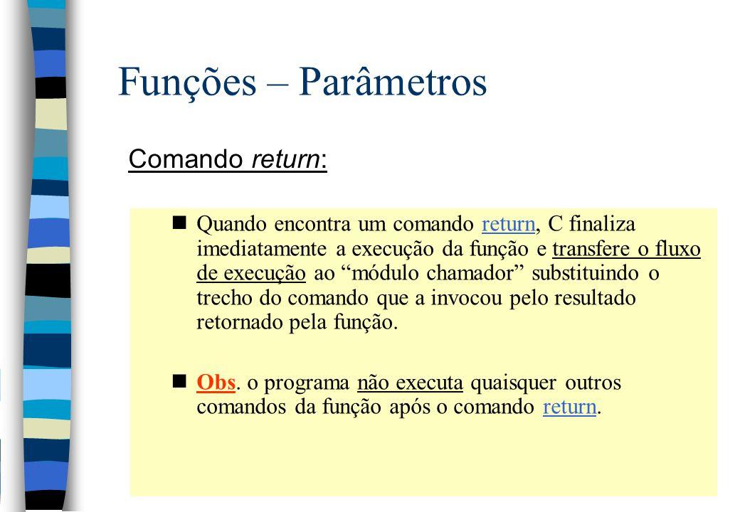 Funções – Parâmetros Comando return: nQuando encontra um comando return, C finaliza imediatamente a execução da função e transfere o fluxo de execução