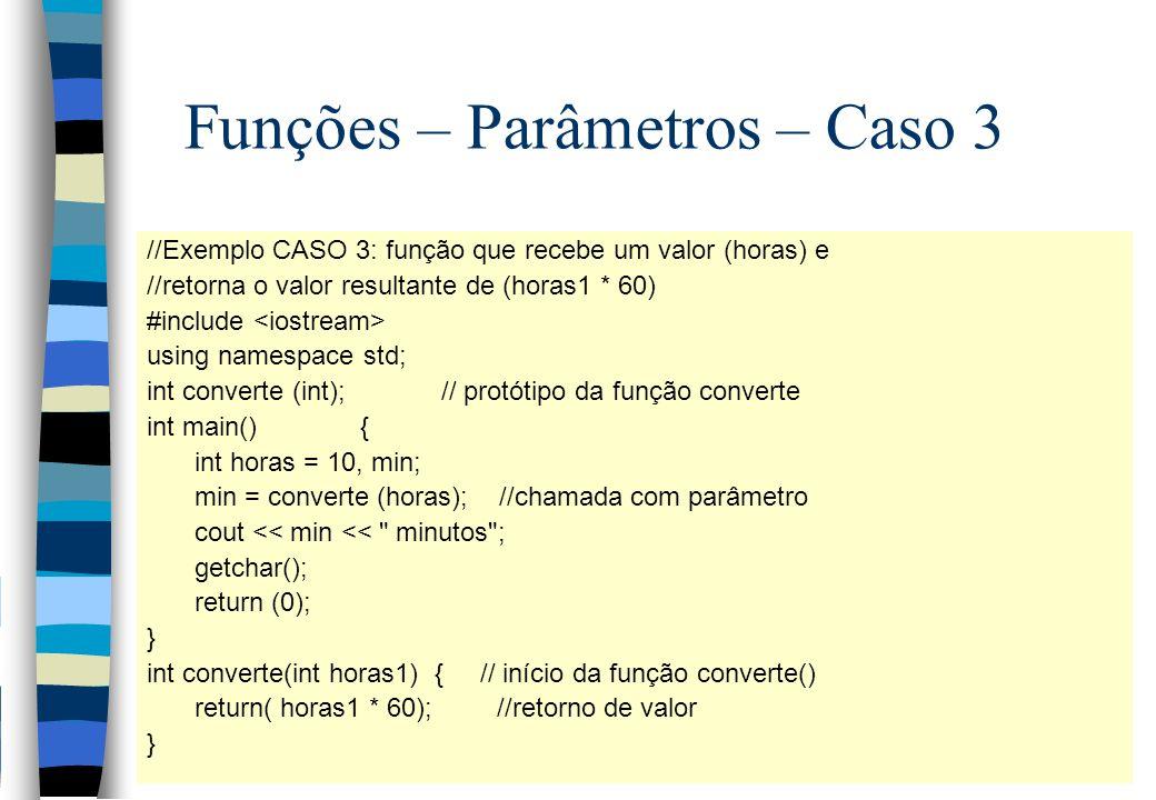 Funções – Parâmetros – Caso 3 //Exemplo CASO 3: função que recebe um valor (horas) e //retorna o valor resultante de (horas1 * 60) #include using name