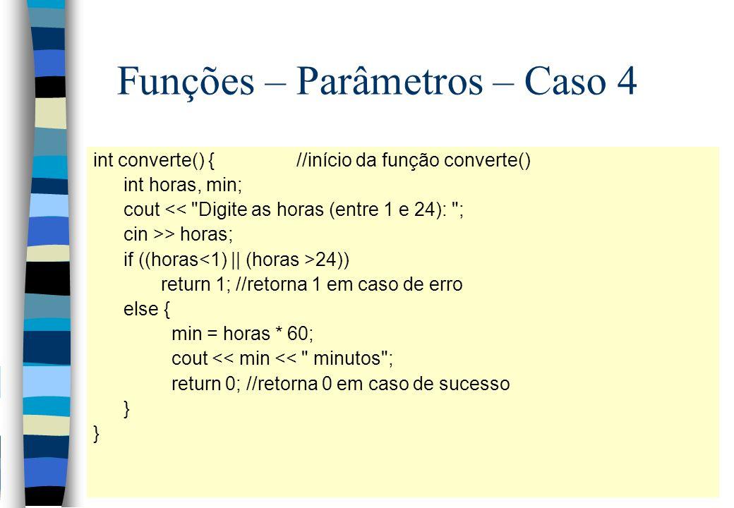 Funções – Parâmetros – Caso 4 int converte() {//início da função converte() int horas, min; cout <<