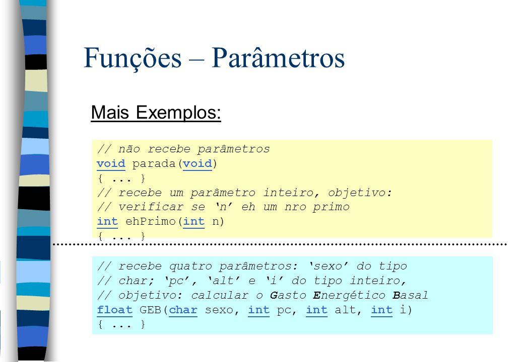 Funções – Parâmetros Mais Exemplos: // não recebe parâmetros void parada(void) {... } // recebe um parâmetro inteiro, objetivo: // verificar se n eh u