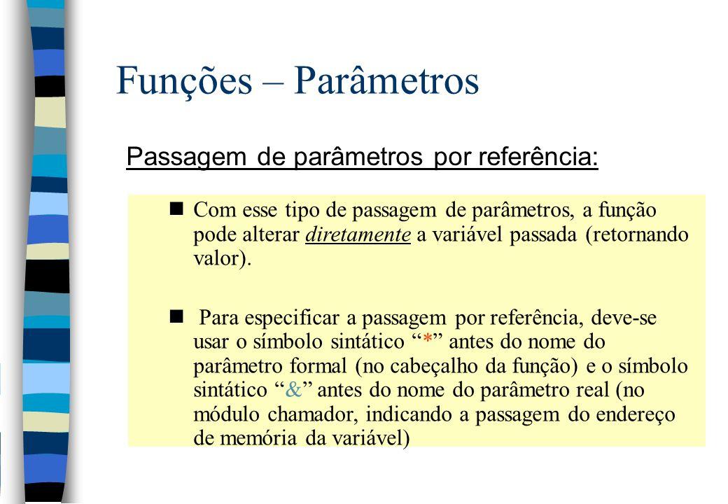 Funções – Parâmetros Passagem de parâmetros por referência: nCom esse tipo de passagem de parâmetros, a função pode alterar diretamente a variável pas