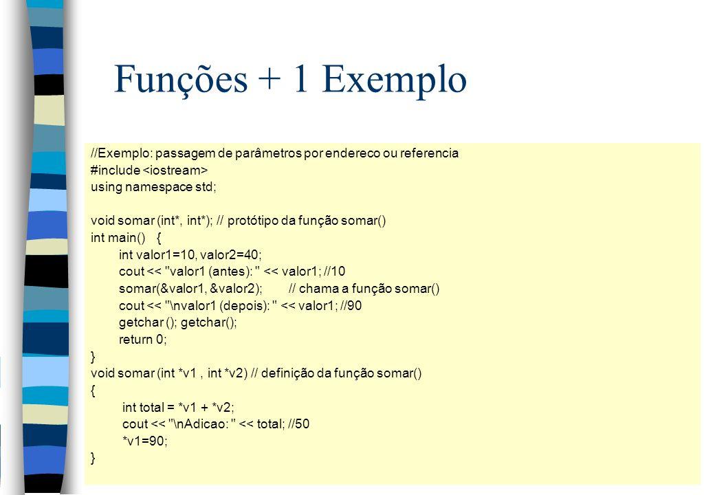 Funções + 1 Exemplo //Exemplo: passagem de parâmetros por endereco ou referencia #include using namespace std; void somar (int*, int*); // protótipo d