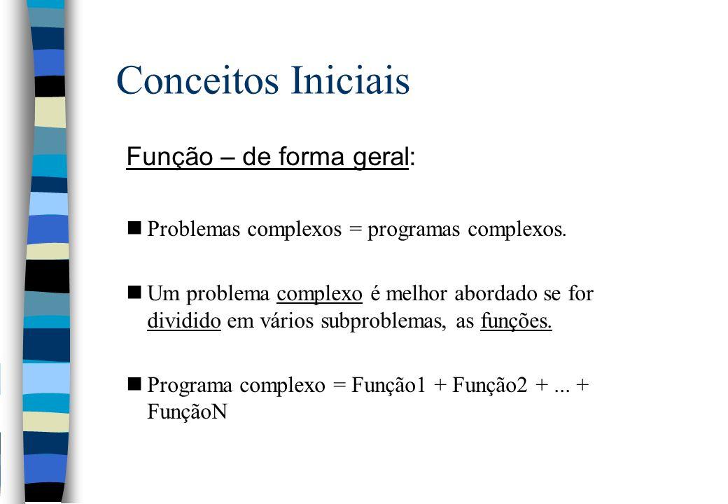 Conceitos Iniciais Função – de forma geral: nProblemas complexos = programas complexos. nUm problema complexo é melhor abordado se for dividido em vár