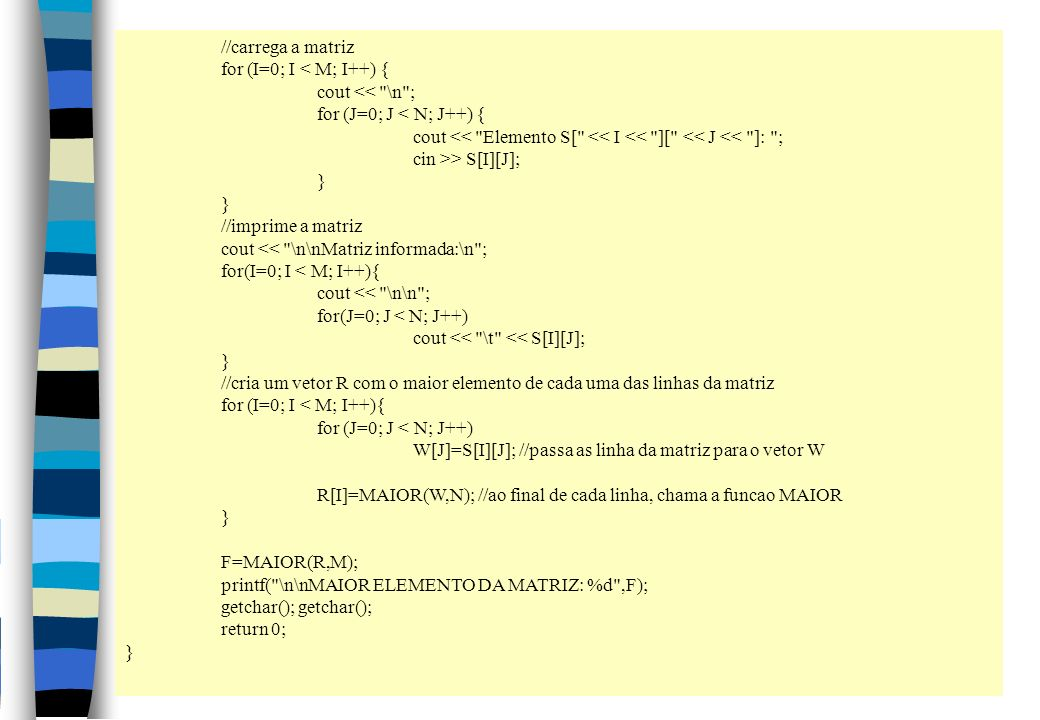 //carrega a matriz for (I=0; I < M; I++) { cout <<