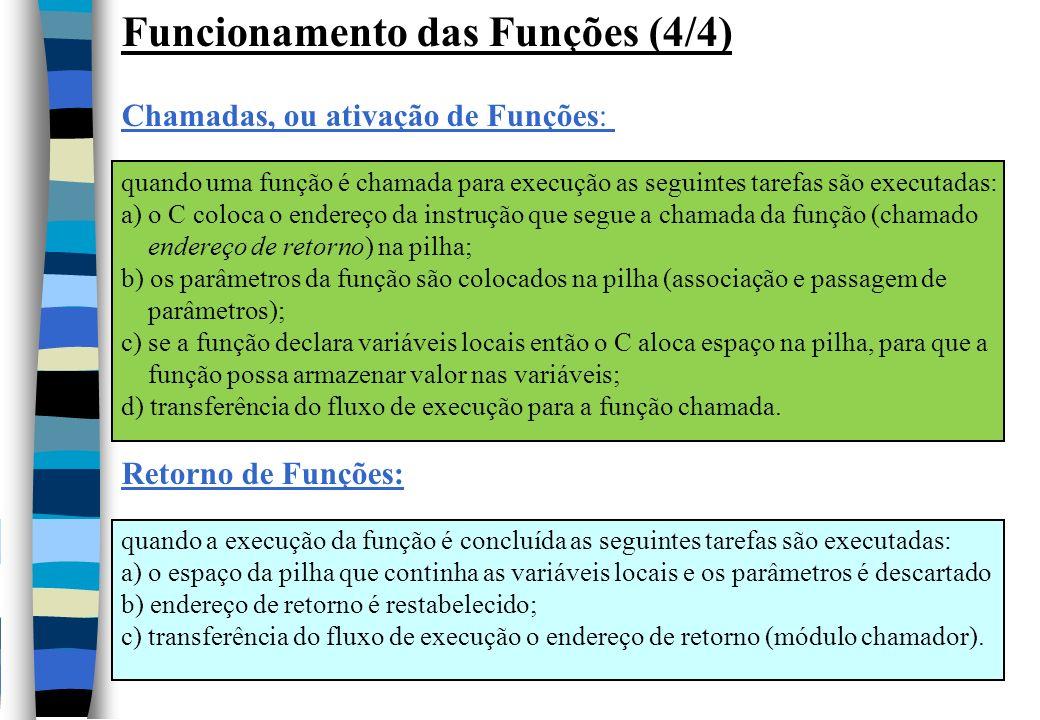 Funcionamento das Funções (4/4) Chamadas, ou ativação de Funções: quando uma função é chamada para execução as seguintes tarefas são executadas: a) o