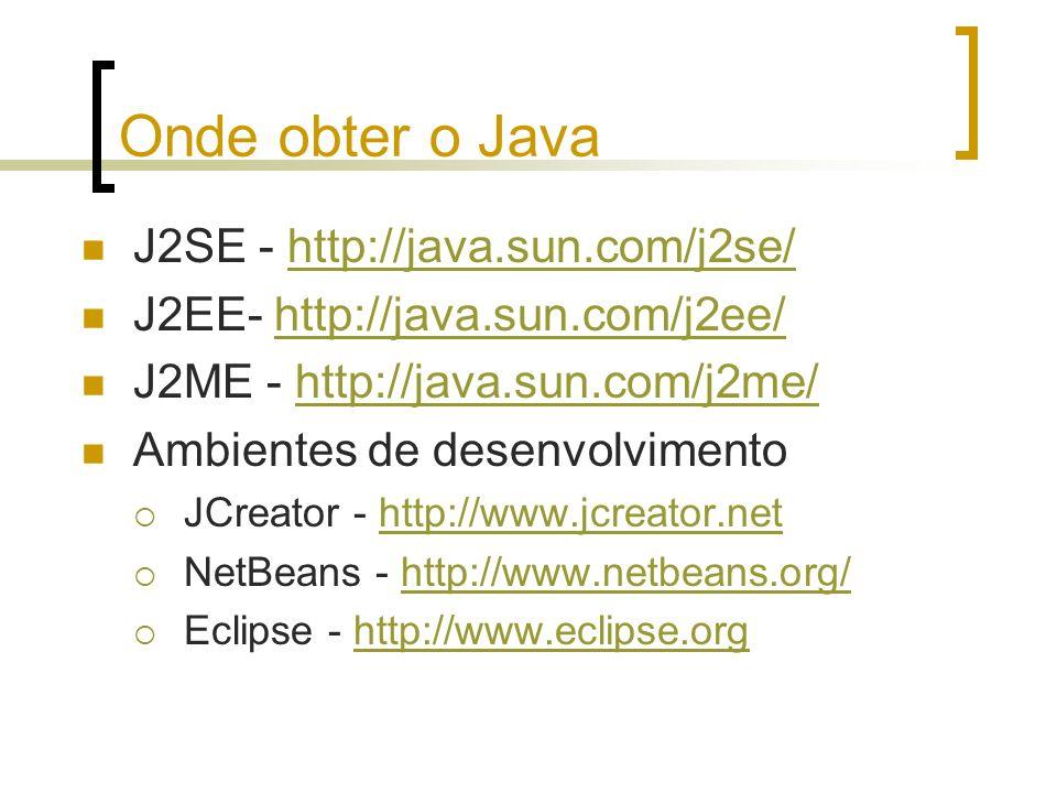 Onde obter o Java J2SE - http://java.sun.com/j2se/http://java.sun.com/j2se/ J2EE- http://java.sun.com/j2ee/http://java.sun.com/j2ee/ J2ME - http://jav