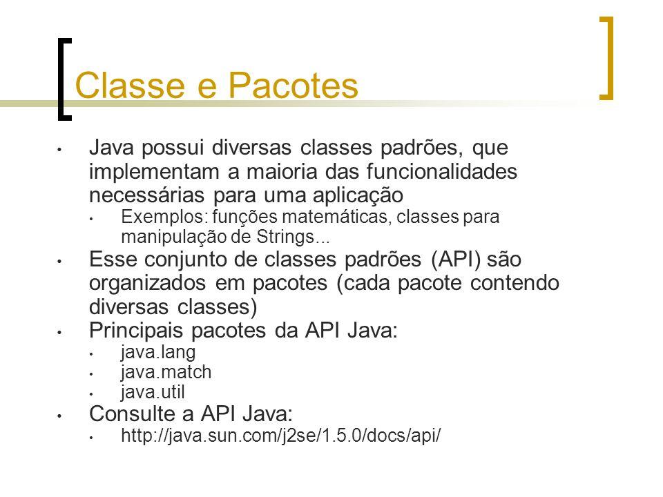 Classe e Pacotes Java possui diversas classes padrões, que implementam a maioria das funcionalidades necessárias para uma aplicação Exemplos: funções matemáticas, classes para manipulação de Strings...