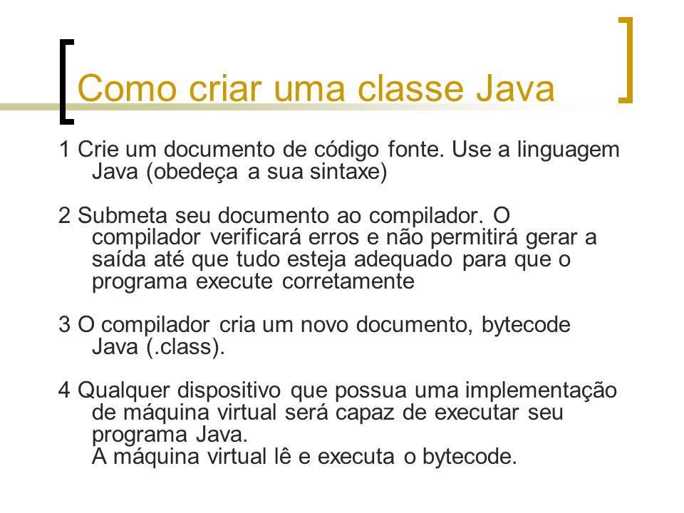 Como criar uma classe Java 1 Crie um documento de código fonte. Use a linguagem Java (obedeça a sua sintaxe) 2 Submeta seu documento ao compilador. O