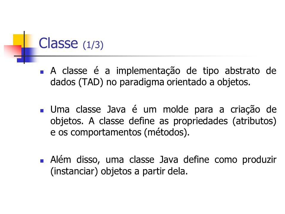 Classe (1/3) A classe é a implementação de tipo abstrato de dados (TAD) no paradigma orientado a objetos. Uma classe Java é um molde para a criação de