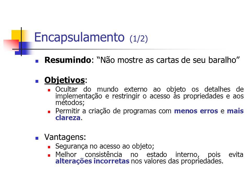 Encapsulamento (1/2) Resumindo: Não mostre as cartas de seu baralho Objetivos: Ocultar do mundo externo ao objeto os detalhes de implementação e restr