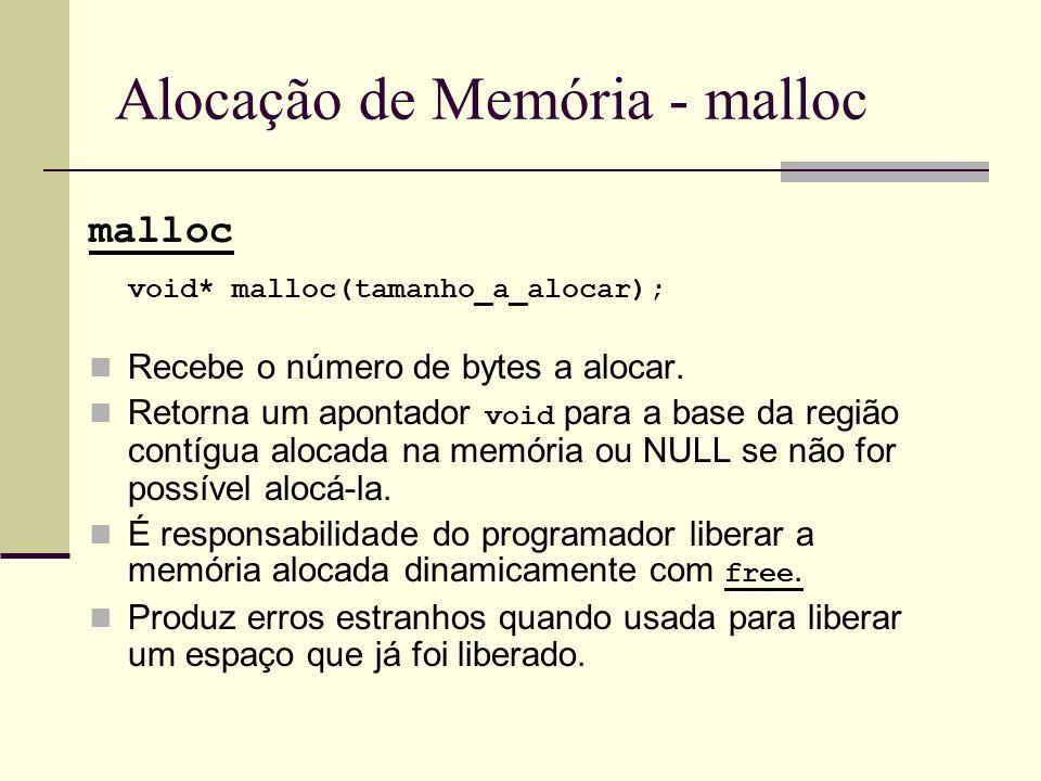 Alocação de Memória - malloc malloc void* malloc(tamanho_a_alocar); Recebe o número de bytes a alocar. Retorna um apontador void para a base da região