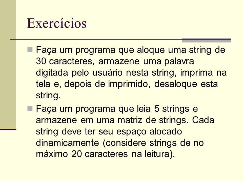 Exercícios Faça um programa que aloque uma string de 30 caracteres, armazene uma palavra digitada pelo usuário nesta string, imprima na tela e, depois