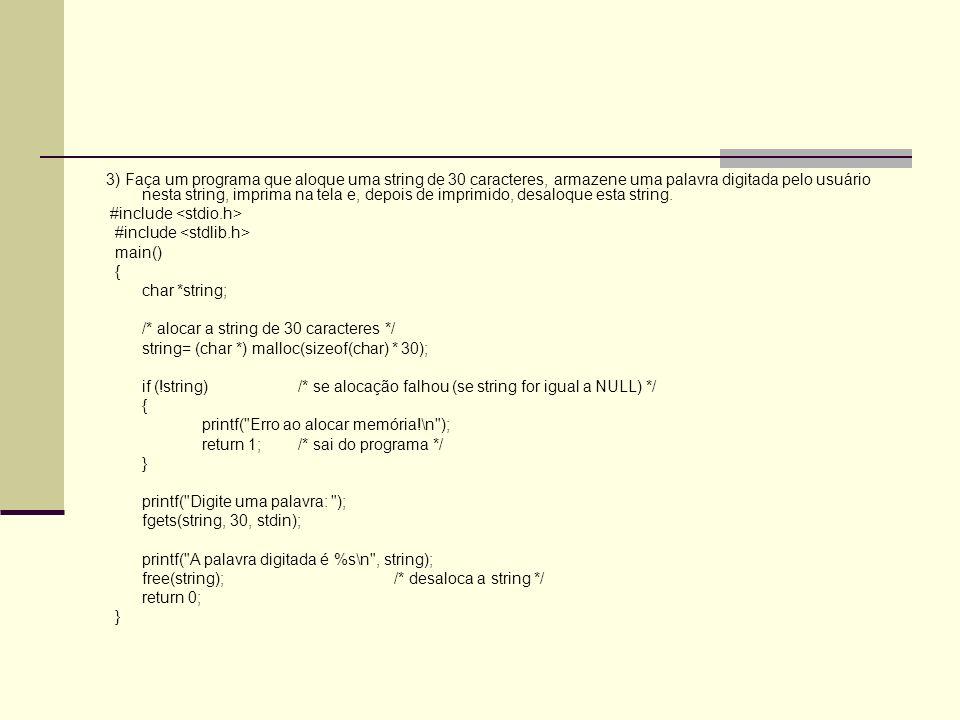 3) Faça um programa que aloque uma string de 30 caracteres, armazene uma palavra digitada pelo usuário nesta string, imprima na tela e, depois de impr