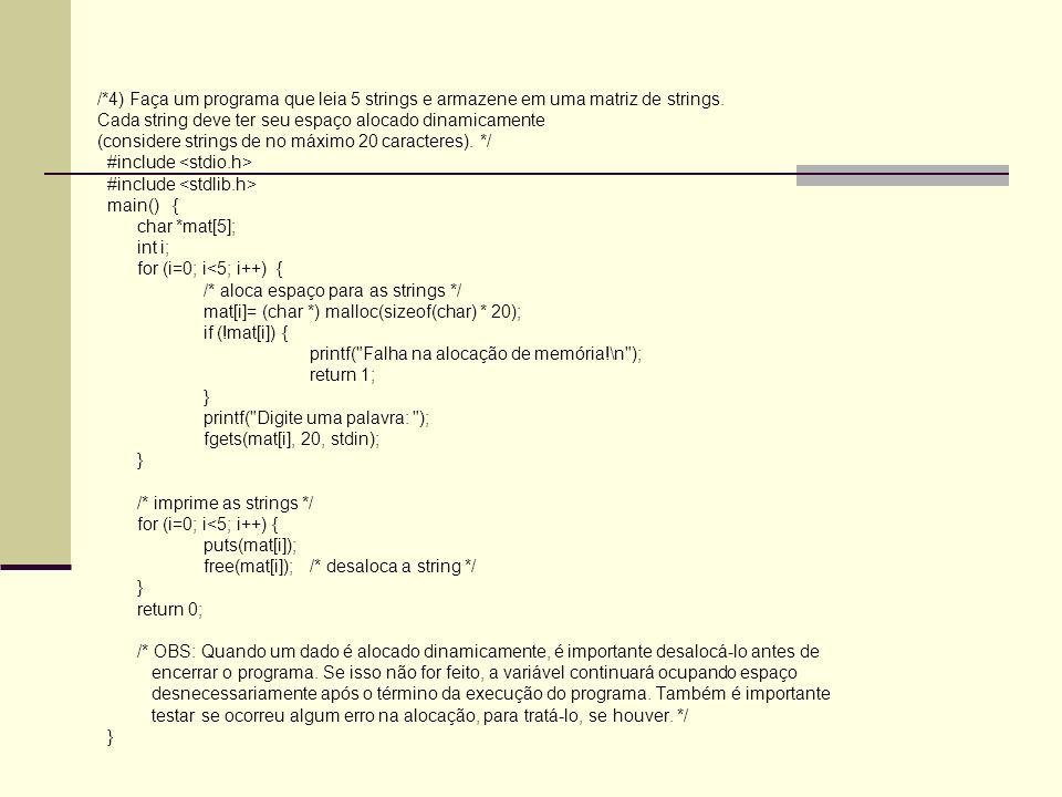 /*4) Faça um programa que leia 5 strings e armazene em uma matriz de strings. Cada string deve ter seu espaço alocado dinamicamente (considere strings