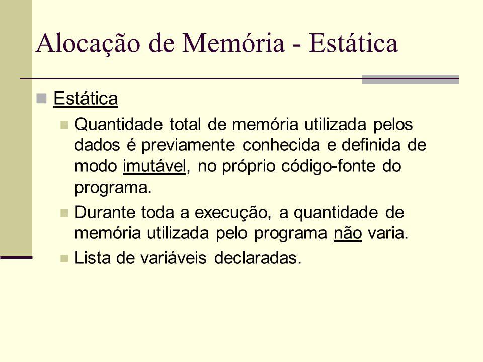 Alocação de Memória - Estática Estática Quantidade total de memória utilizada pelos dados é previamente conhecida e definida de modo imutável, no próp