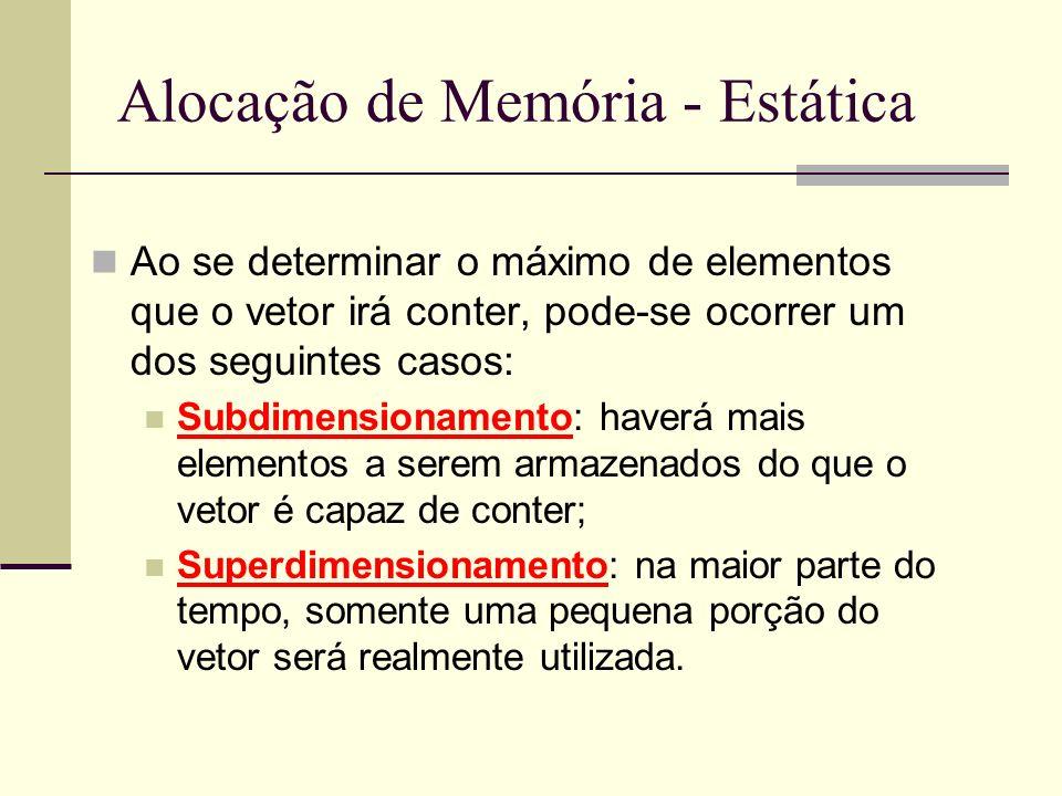 Alocação de Memória - Estática Ao se determinar o máximo de elementos que o vetor irá conter, pode-se ocorrer um dos seguintes casos: Subdimensionamen