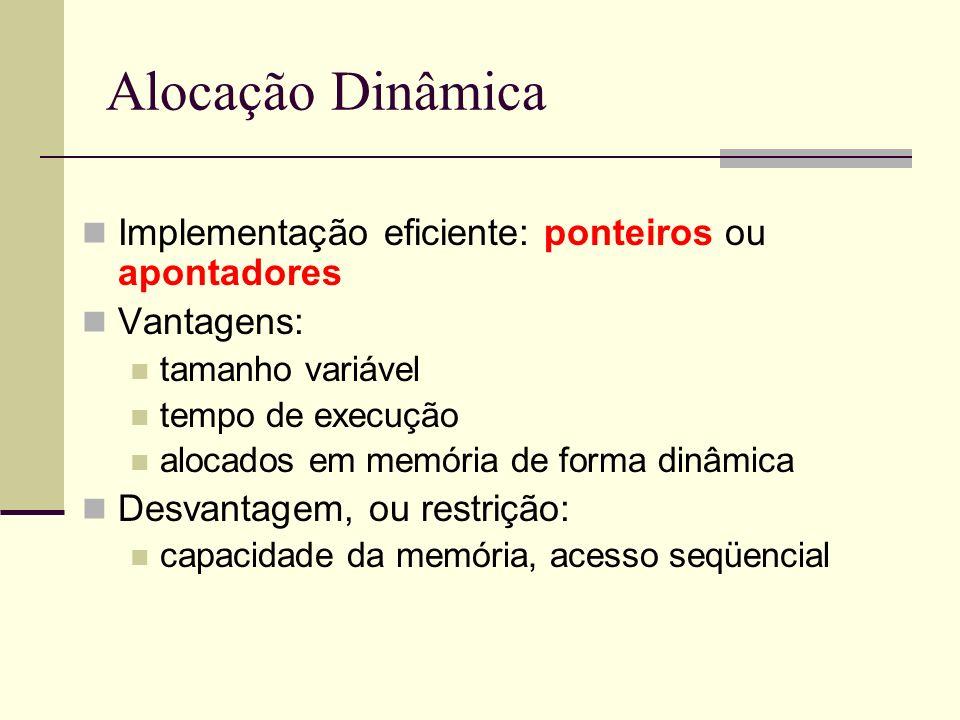 Alocação Dinâmica Implementação eficiente: ponteiros ou apontadores Vantagens: tamanho variável tempo de execução alocados em memória de forma dinâmic