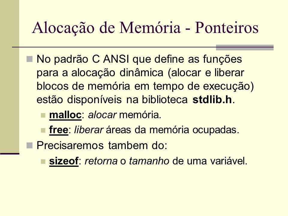 Alocação de Memória - Ponteiros No padrão C ANSI que define as funções para a alocação dinâmica (alocar e liberar blocos de memória em tempo de execuç