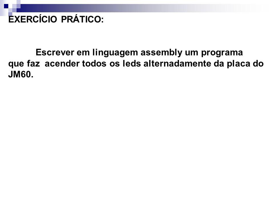 EXERCÍCIO PRÁTICO: Escrever em linguagem assembly um programa que faz acender todos os leds alternadamente da placa do JM60.