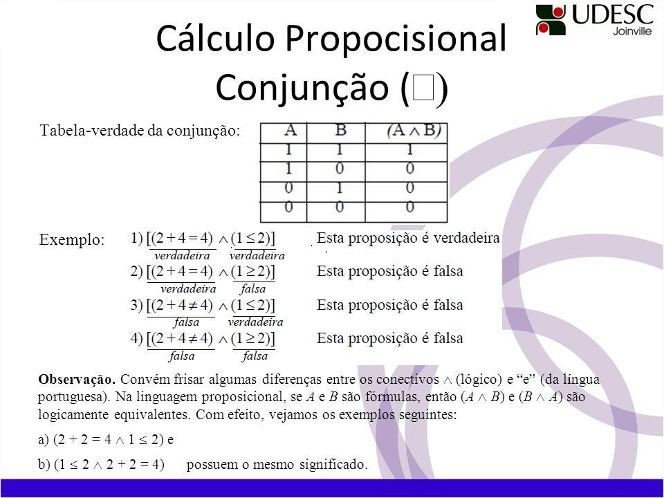 Cálculo Propocisional Conjunção ( Tabela-verdade da conjunção: Exemplo: Observação. Convém frisar algumas diferenças entre os conectivos (lógico) e e