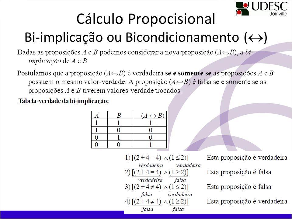 Cálculo Propocisional Bi-implicação ou Bicondicionamento ( ) Dadas as proposições A e B podemos considerar a nova proposição (A B), a bi- implicação de A e B.