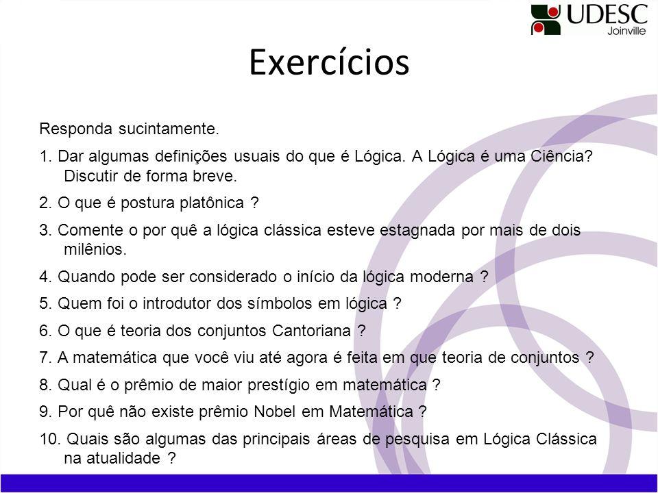 Exercícios Responda sucintamente.1. Dar algumas definições usuais do que é Lógica.