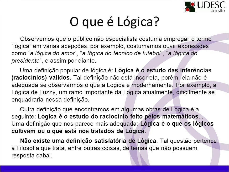 Conceito de Lógica Para Aristóteles, a Lógica não era uma ciência teórica, prática ou produtiva, mas, sim, um instrumento para todas as ciências.