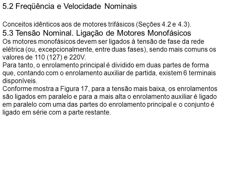 5.2 Freqüência e Velocidade Nominais Conceitos idênticos aos de motores trifásicos (Seções 4.2 e 4.3). 5.3 Tensão Nominal. Ligação de Motores Monofási