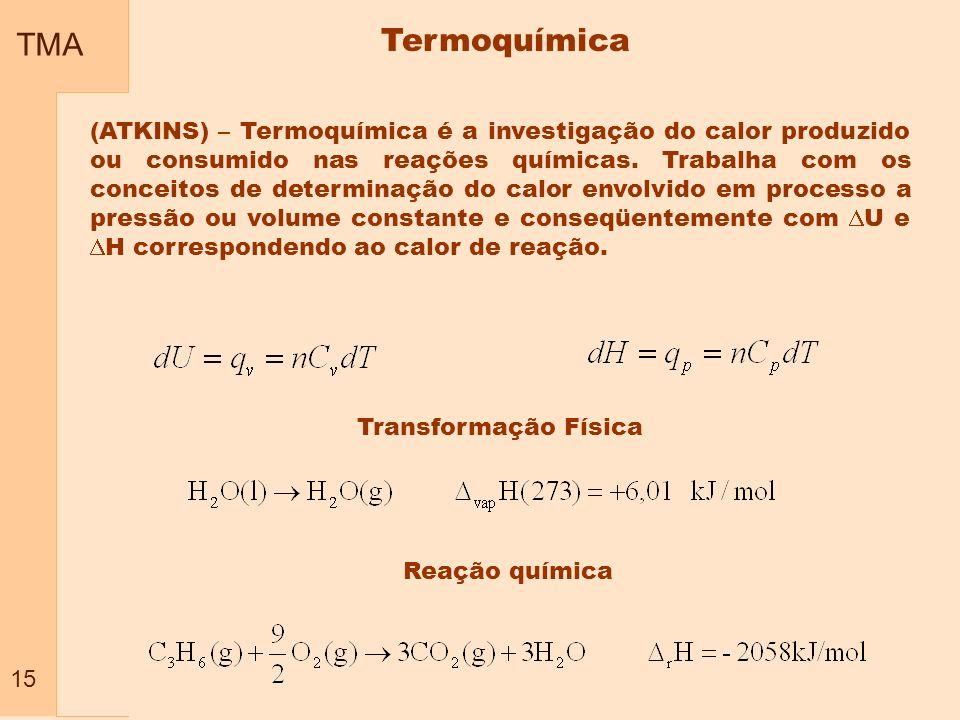 TMA 15 (ATKINS) – Termoquímica é a investigação do calor produzido ou consumido nas reações químicas. Trabalha com os conceitos de determinação do cal