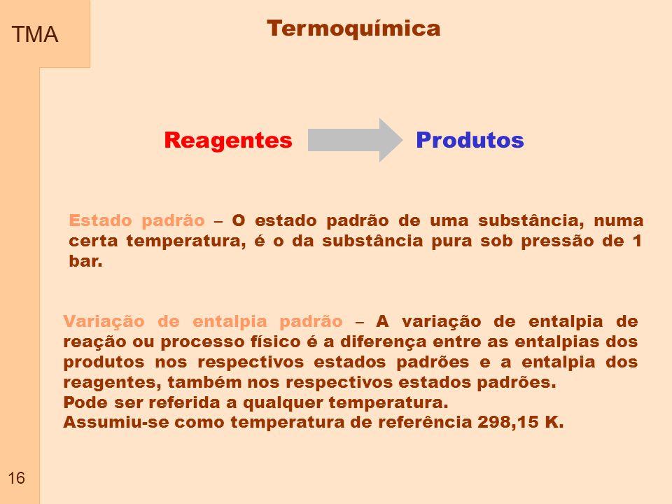 TMA 16 Estado padrão – O estado padrão de uma substância, numa certa temperatura, é o da substância pura sob pressão de 1 bar. Variação de entalpia pa
