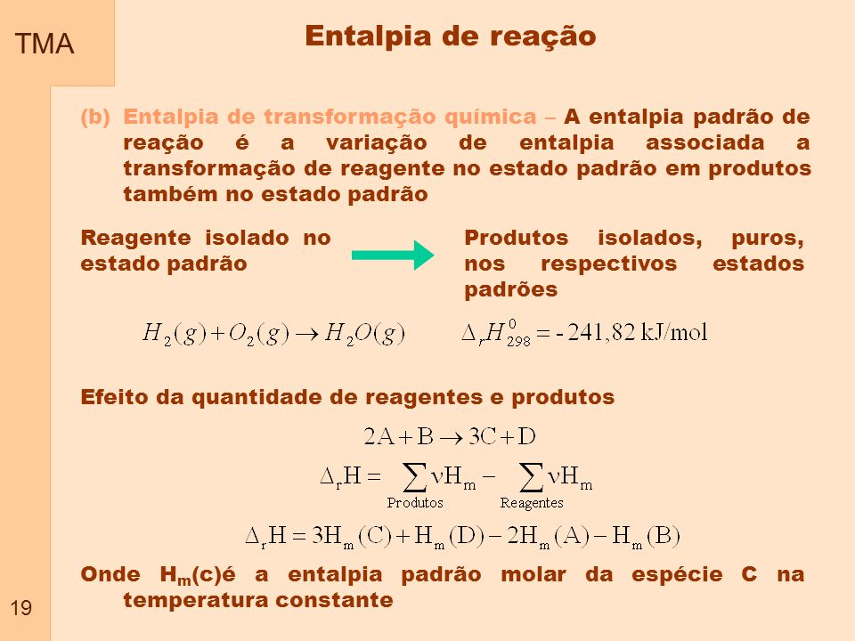 TMA 19 (b)Entalpia de transformação química – A entalpia padrão de reação é a variação de entalpia associada a transformação de reagente no estado pad