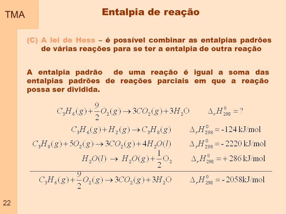 TMA 22 (C) A lei de Hess – é possível combinar as entalpias padrões de várias reações para se ter a entalpia de outra reação A entalpia padrão de uma