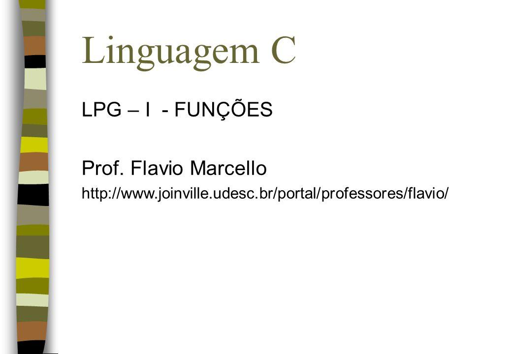Linguagem C LPG – I - FUNÇÕES Prof. Flavio Marcello http://www.joinville.udesc.br/portal/professores/flavio/
