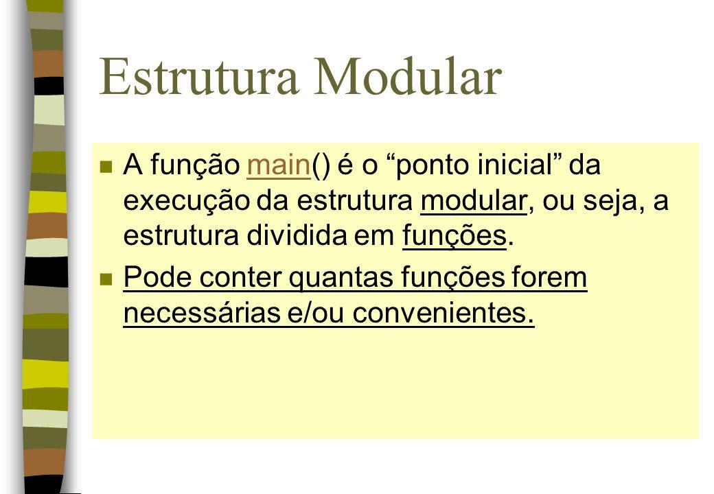 Estrutura Modular n A função main() é o ponto inicial da execução da estrutura modular, ou seja, a estrutura dividida em funções. n Pode conter quanta