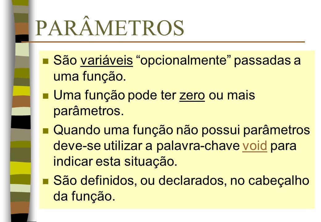 PARÂMETROS n São variáveis opcionalmente passadas a uma função. n Uma função pode ter zero ou mais parâmetros. n Quando uma função não possui parâmetr