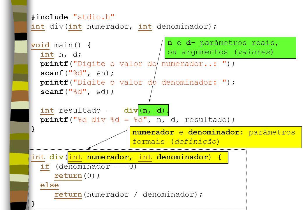n e d- parâmetros reais, ou argumentos (valores) numerador e denominador: parâmetros formais (definição) #include