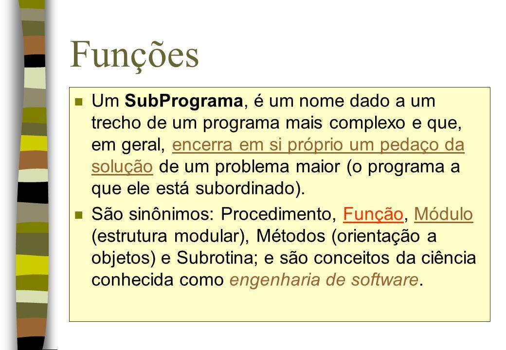Funções n Um SubPrograma, é um nome dado a um trecho de um programa mais complexo e que, em geral, encerra em si próprio um pedaço da solução de um pr