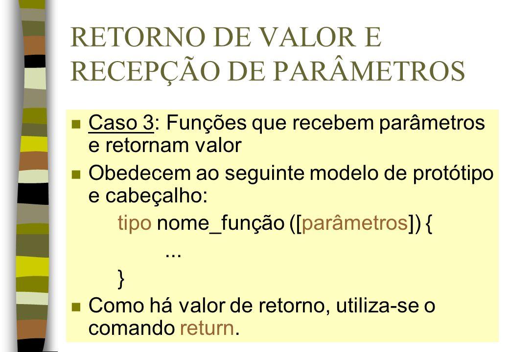 RETORNO DE VALOR E RECEPÇÃO DE PARÂMETROS n Caso 3: Funções que recebem parâmetros e retornam valor n Obedecem ao seguinte modelo de protótipo e cabeç