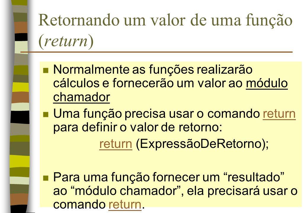 Retornando um valor de uma função (return) n Normalmente as funções realizarão cálculos e fornecerão um valor ao módulo chamador n Uma função precisa