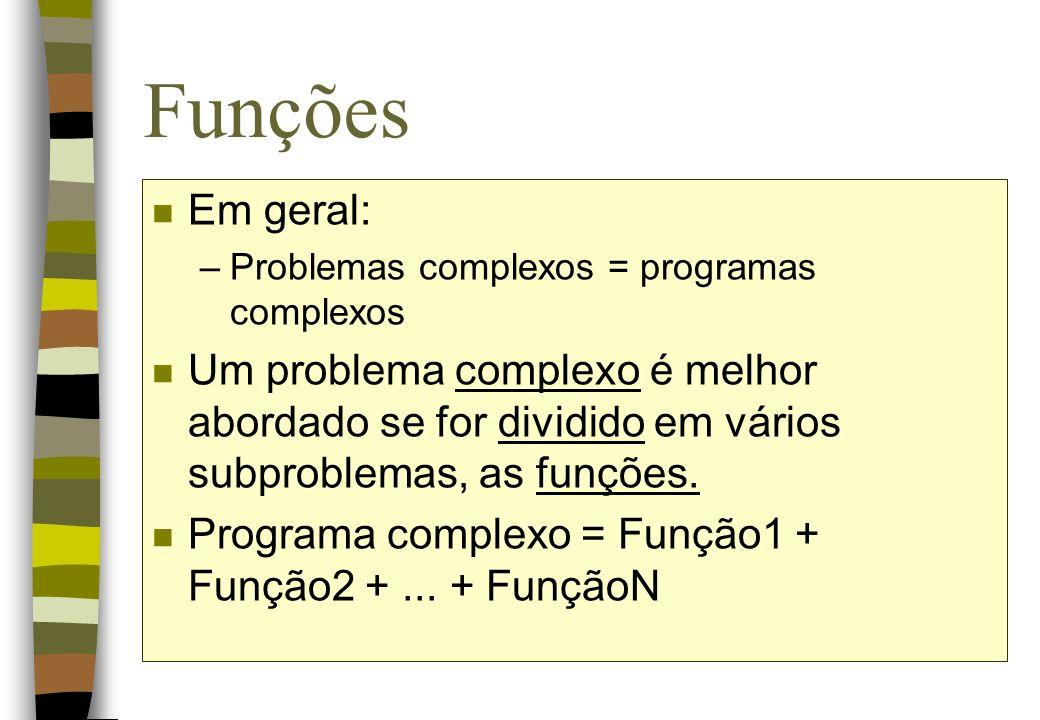 Estrutura de uma Função n A sintaxe para definição de funções é dividida em duas partes: (1) cabeçalho e (2) corpo ([ ]) cabeçalho, ou assinatura, ou interface { }