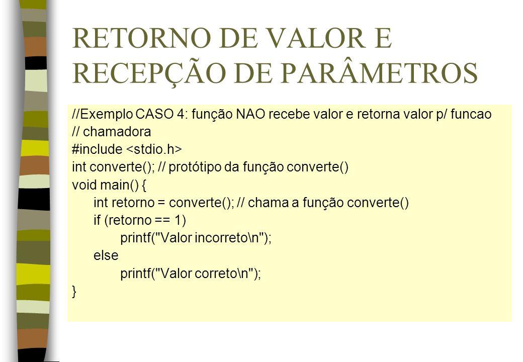 RETORNO DE VALOR E RECEPÇÃO DE PARÂMETROS //Exemplo CASO 4: função NAO recebe valor e retorna valor p/ funcao // chamadora #include int converte(); //