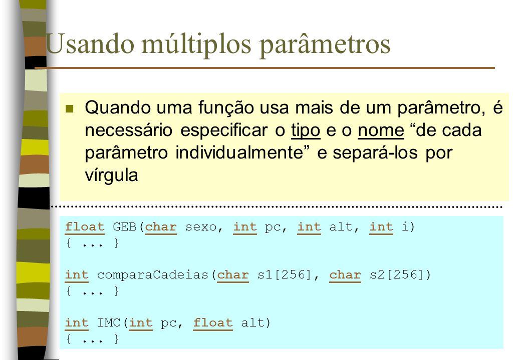 Usando múltiplos parâmetros n Quando uma função usa mais de um parâmetro, é necessário especificar o tipo e o nome de cada parâmetro individualmente e