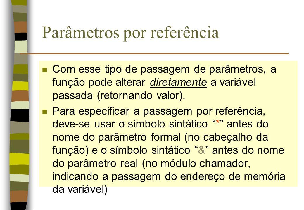 Parâmetros por referência n Com esse tipo de passagem de parâmetros, a função pode alterar diretamente a variável passada (retornando valor). n Para e