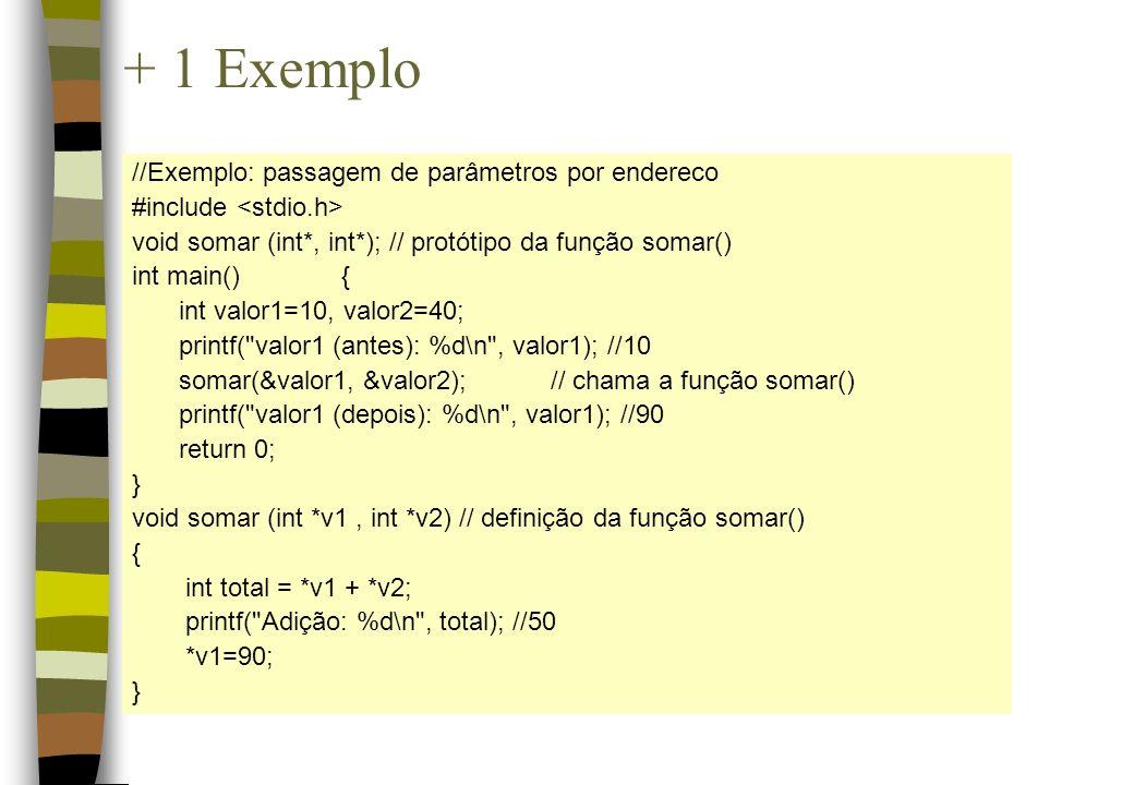 + 1 Exemplo //Exemplo: passagem de parâmetros por endereco #include void somar (int*, int*); // protótipo da função somar() int main(){ int valor1=10,