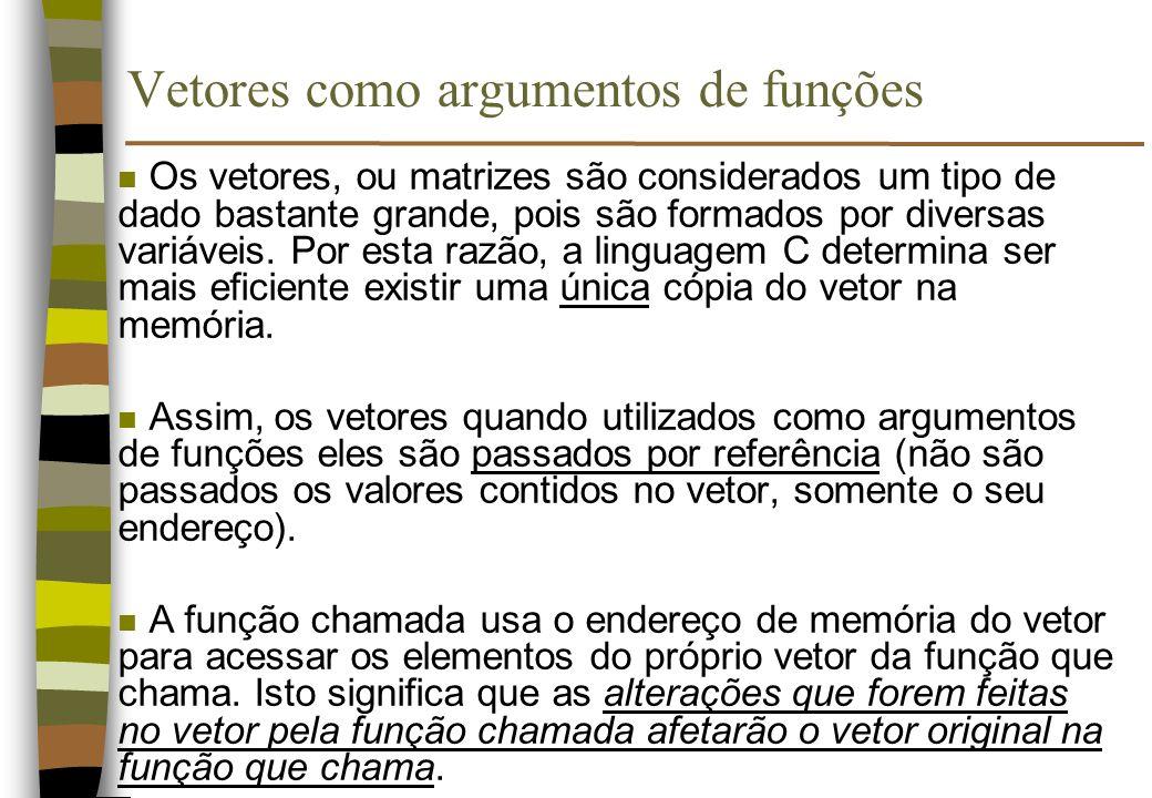 Vetores como argumentos de funções n Os vetores, ou matrizes são considerados um tipo de dado bastante grande, pois são formados por diversas variávei