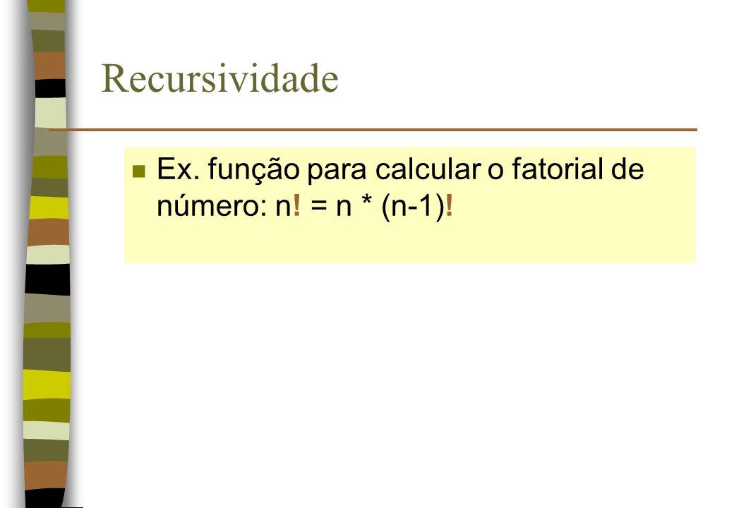 Recursividade n Ex. função para calcular o fatorial de número: n! = n * (n-1)!