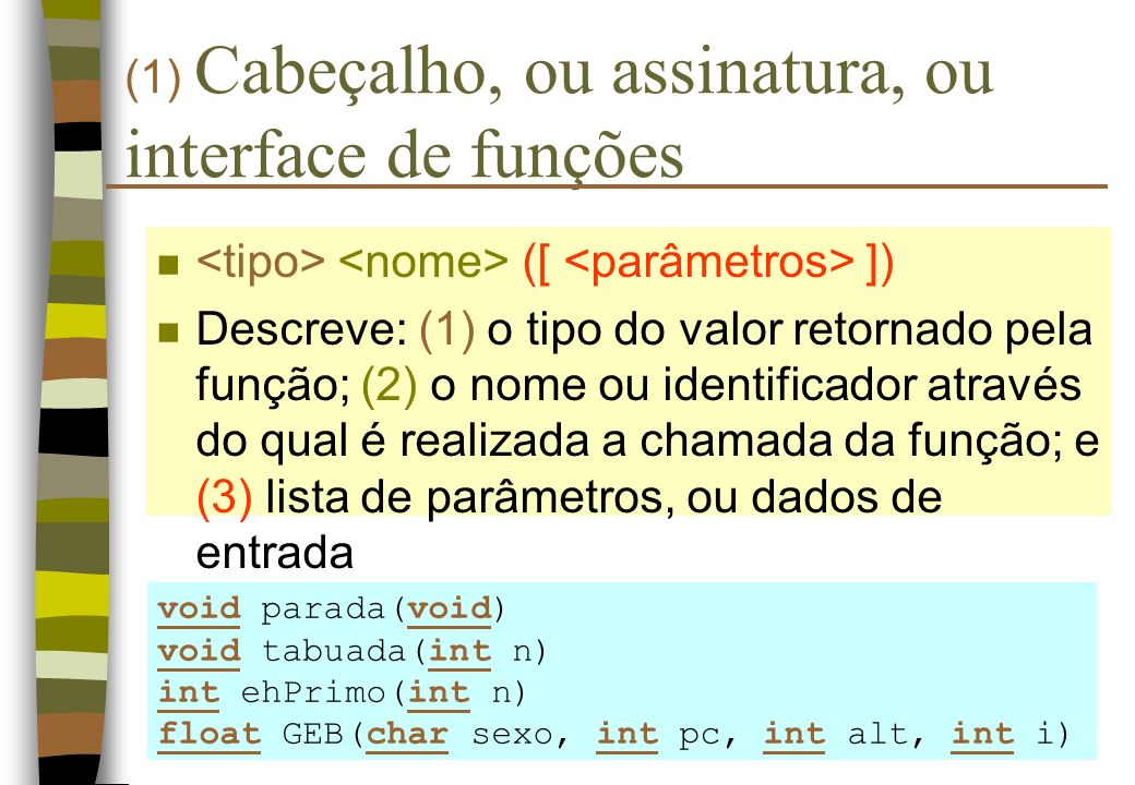 Tipos de Parâmetros n Parâmetros Formais são os nomes simbólicos introduzidos no cabeçalho das funções.